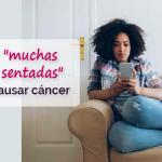 El sedentarismo y pasar muchas horas sentadas puede causar cáncer
