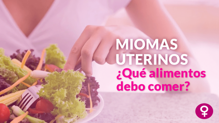 Miomas Uterinos, ¿Qué alimentos debo comer?