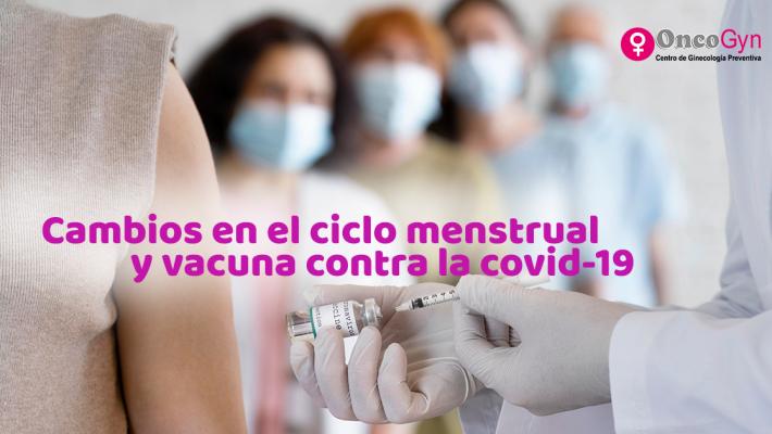 Cambios en el ciclo menstrual y vacunas contra la covid-19
